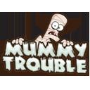 Mummy Trouble